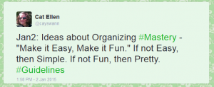 """Jan2: Ideas about Organizing #Mastery - """"Make it Easy, Make it Fun."""" If not Easy, then Simple. If not Fun, then Pretty. #Guidelines"""